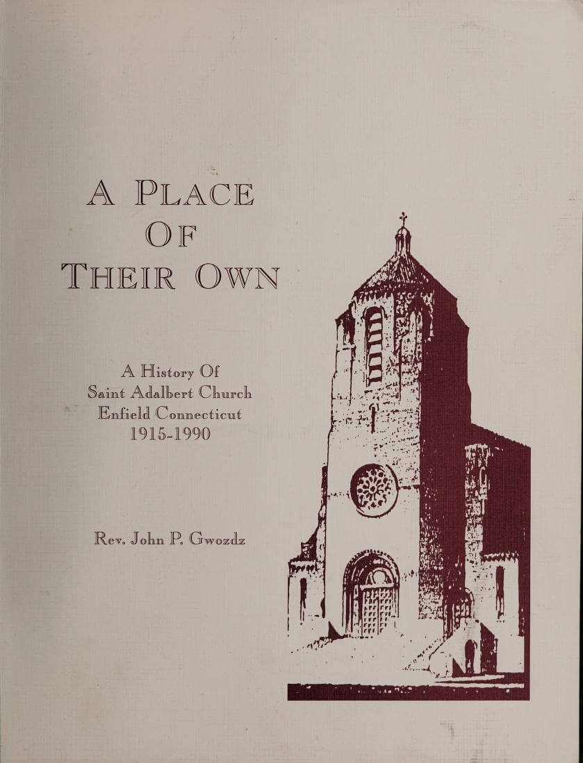 A Place of Their Own - A History of Saint Adalbert Church Enfield Connecticut 1915-1990