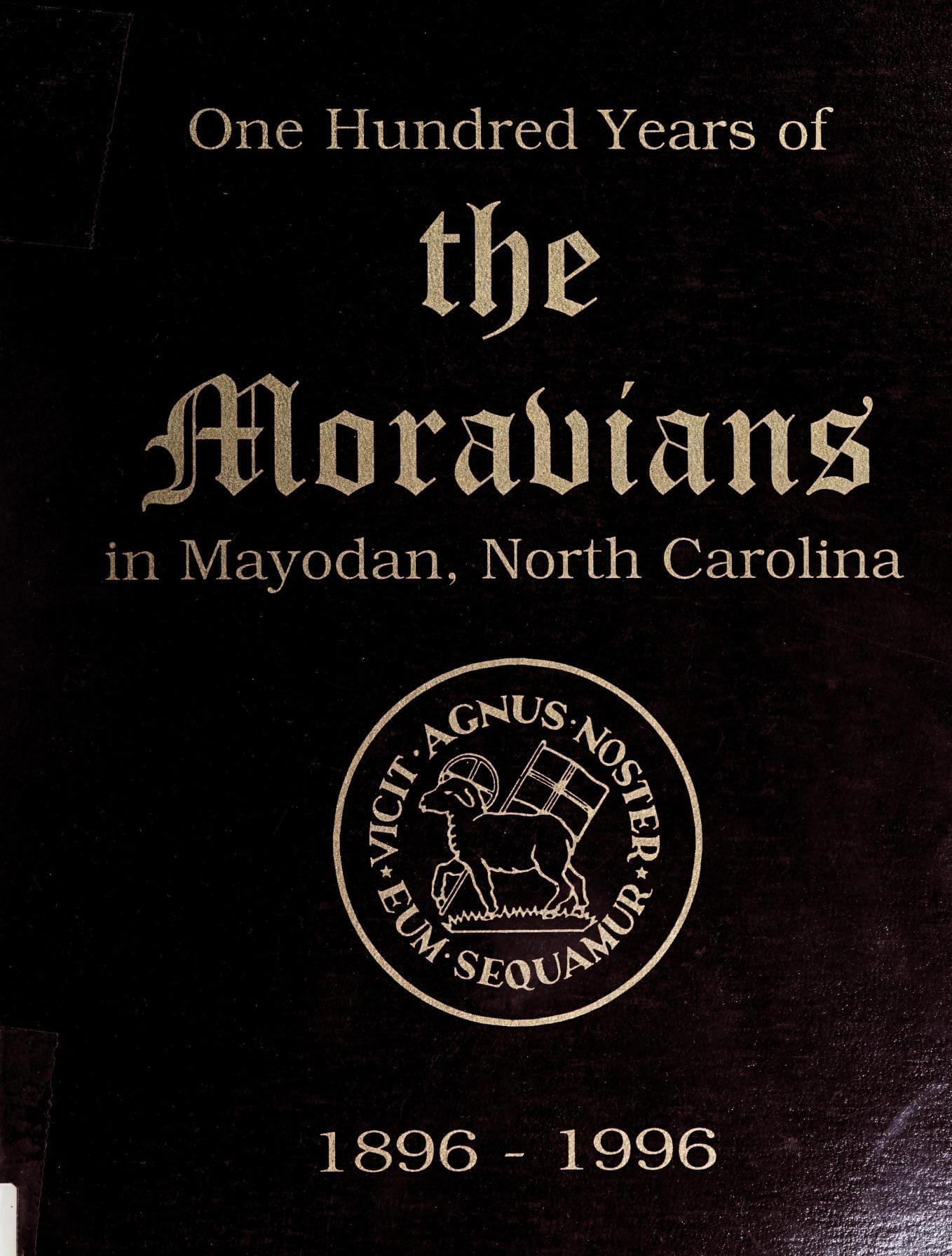 One Hundred Years of the Moravians in Mayodan, North Carolina 1896-1996