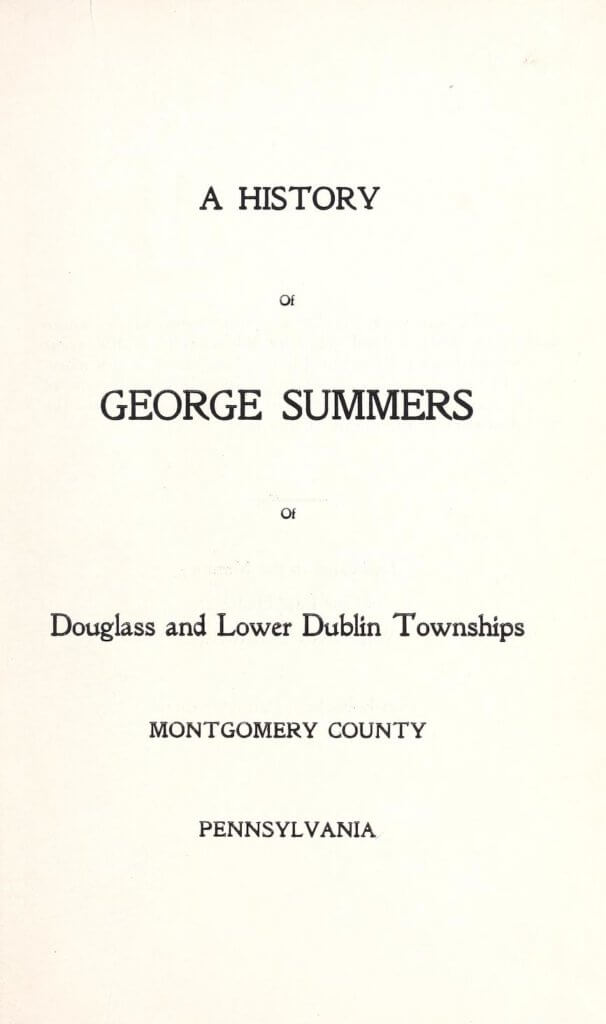 A history of George Summers of Douglass and Lower Dublin townships, Montgomery County, Pennsylvania