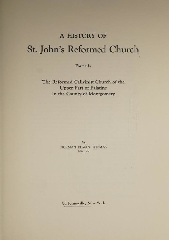 A history of St. John's Reformed Church formerly the Reformed Calvinist Church of the Upper Part of Palatine in the county of Montgomery