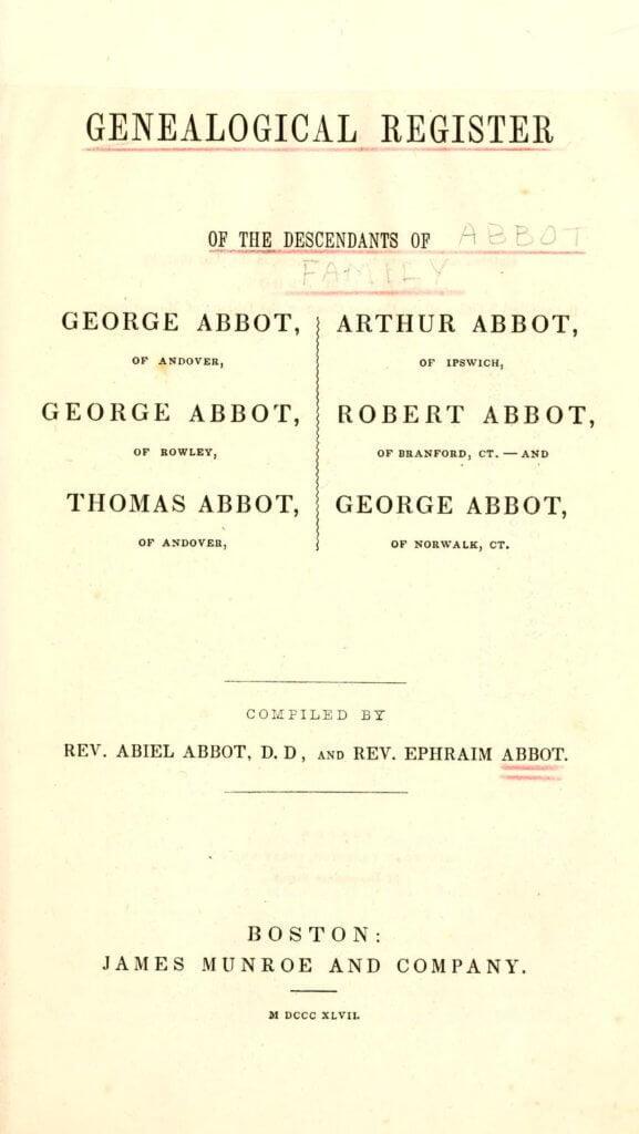 Abbott Genealogical Register: A genealogical register of the descendants of George Abbot, of Andover : George Abbot, of Rowley, Thomas Abbot, of Andover, Arthur Abbot, of Ipswich, Robert Abbot, of Branford, Ct. and George Abbot, of Norwalk, Ct.